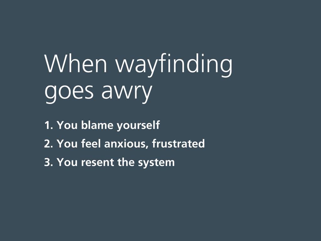 When wayfinding goes awry 1. You blame yourself...