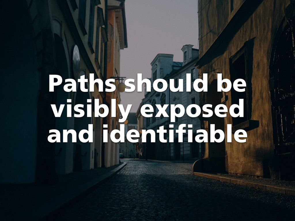 Paths should be visibly exposed and identifiable