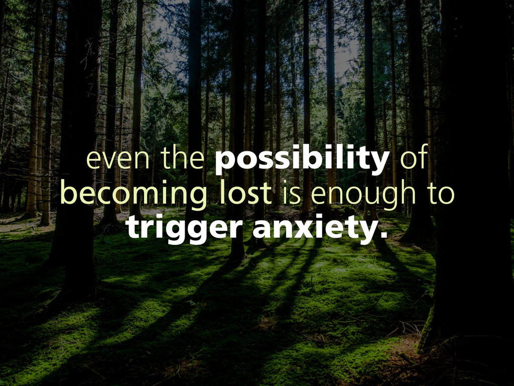 even the possibility of becoming lost is enough...