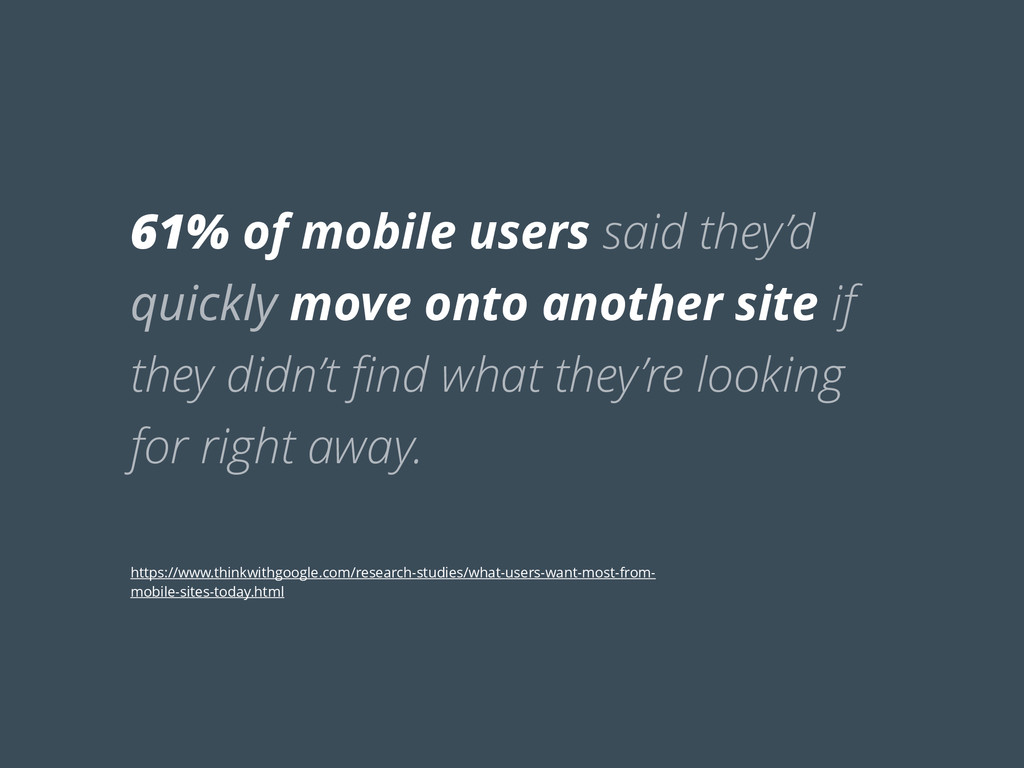 61% of mobile users said they'd quickly move on...
