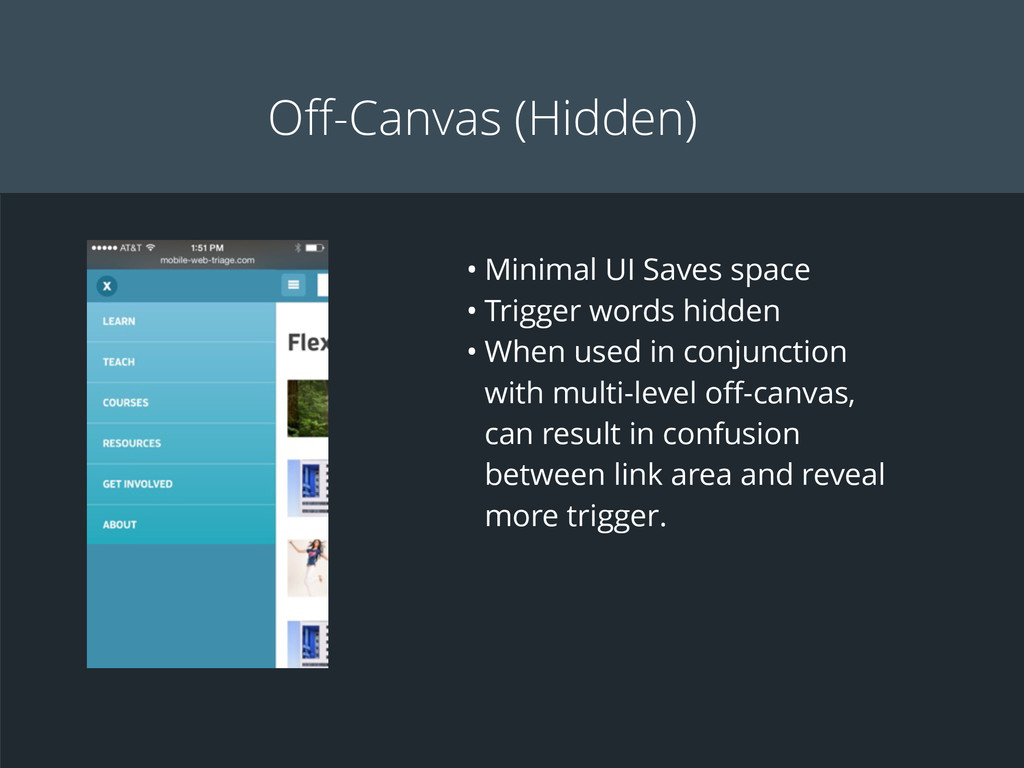 Off-Canvas (Hidden) • Minimal UI Saves space • T...
