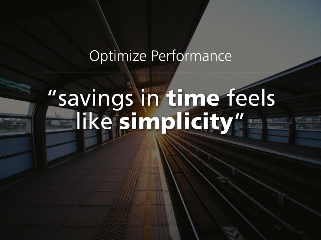 "Optimize Performance ""savings in time feels li..."