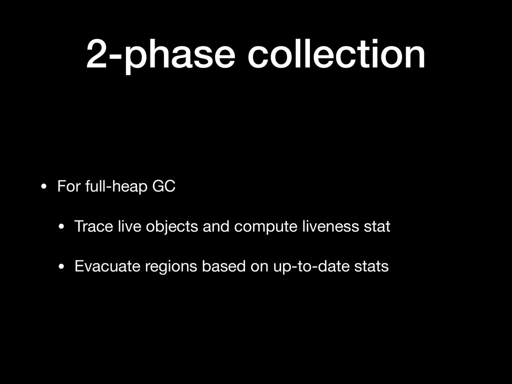2-phase collection • For full-heap GC  • Trace ...