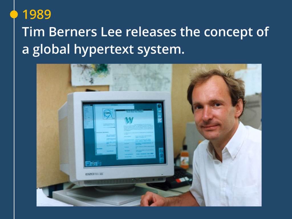 1989 Tim Berners Lee releases the concept of a...