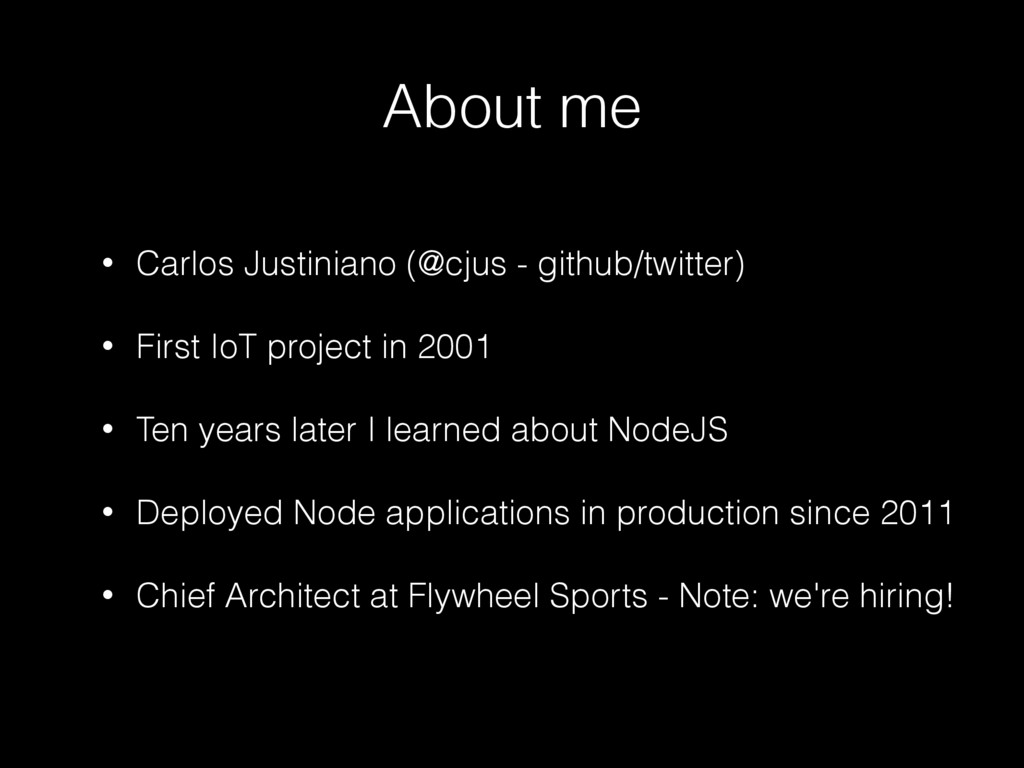 About me • Carlos Justiniano (@cjus - github/tw...