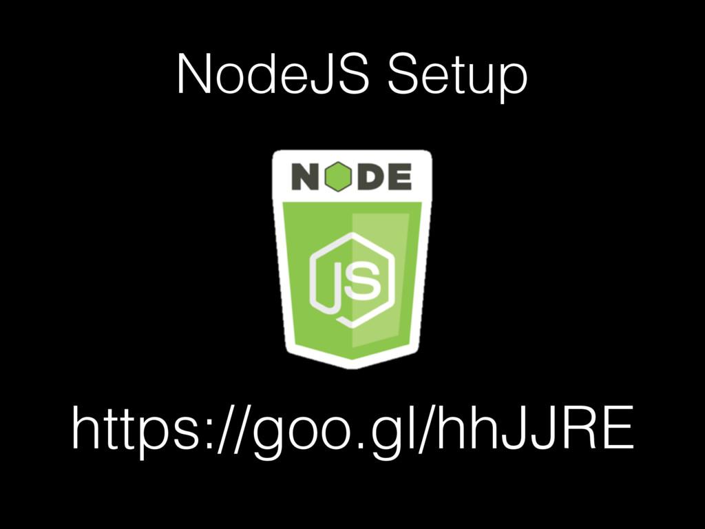 NodeJS Setup https://goo.gl/hhJJRE