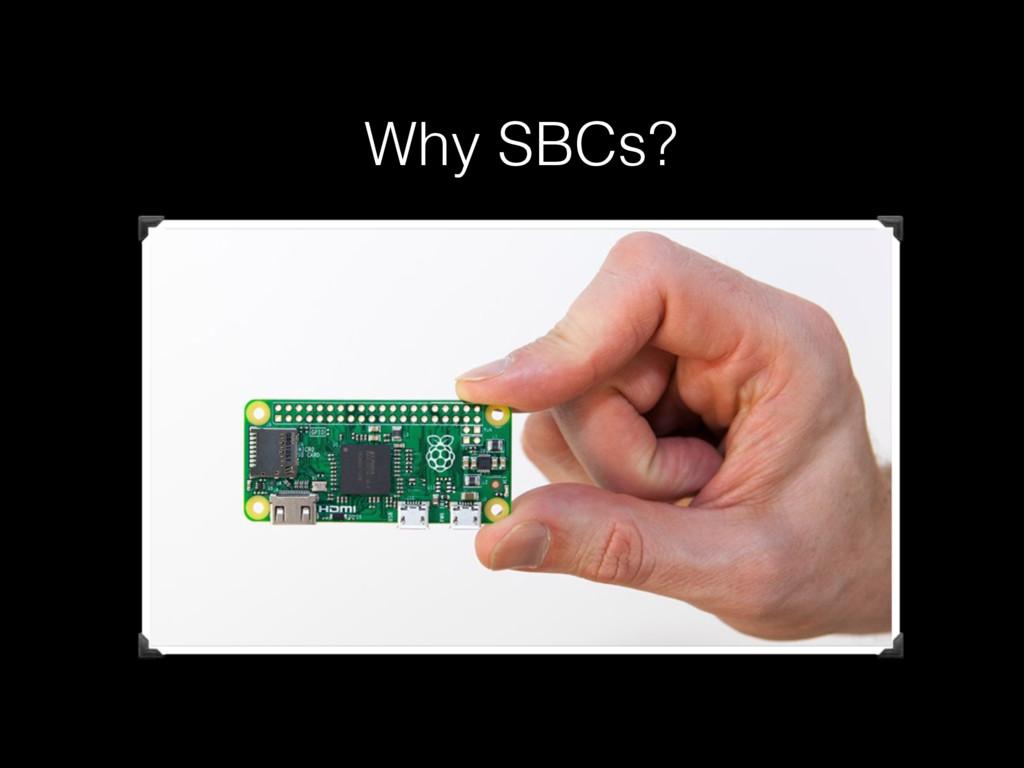 Why SBCs?