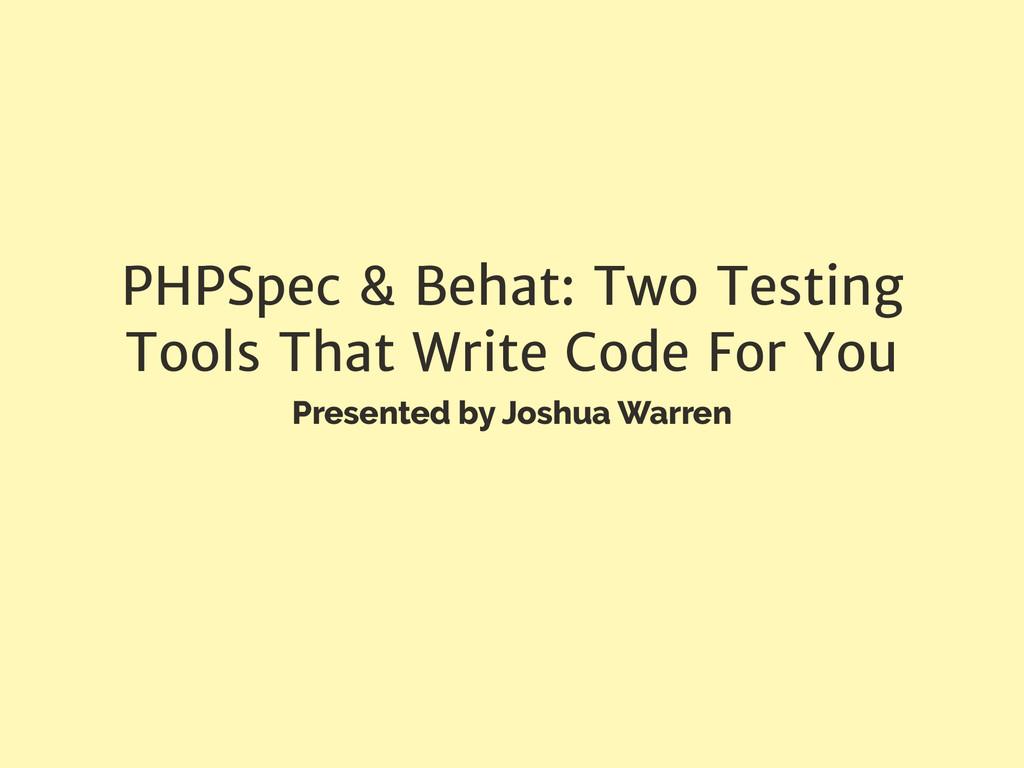 PHPSpec & Behat: Two Testing Tools That Write C...