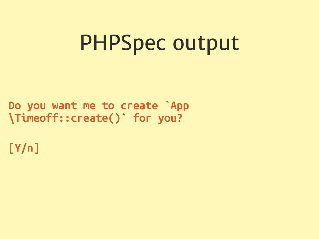 PHPSpec output Do you want me to create `App \T...