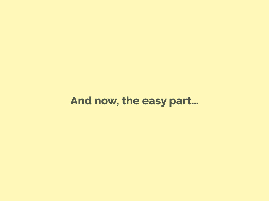 And now, the easy part…