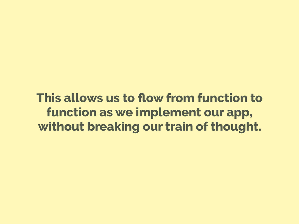 This allows us to flow from function to function...