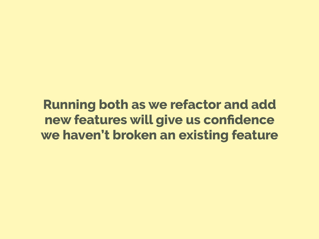 Running both as we refactor and add new feature...