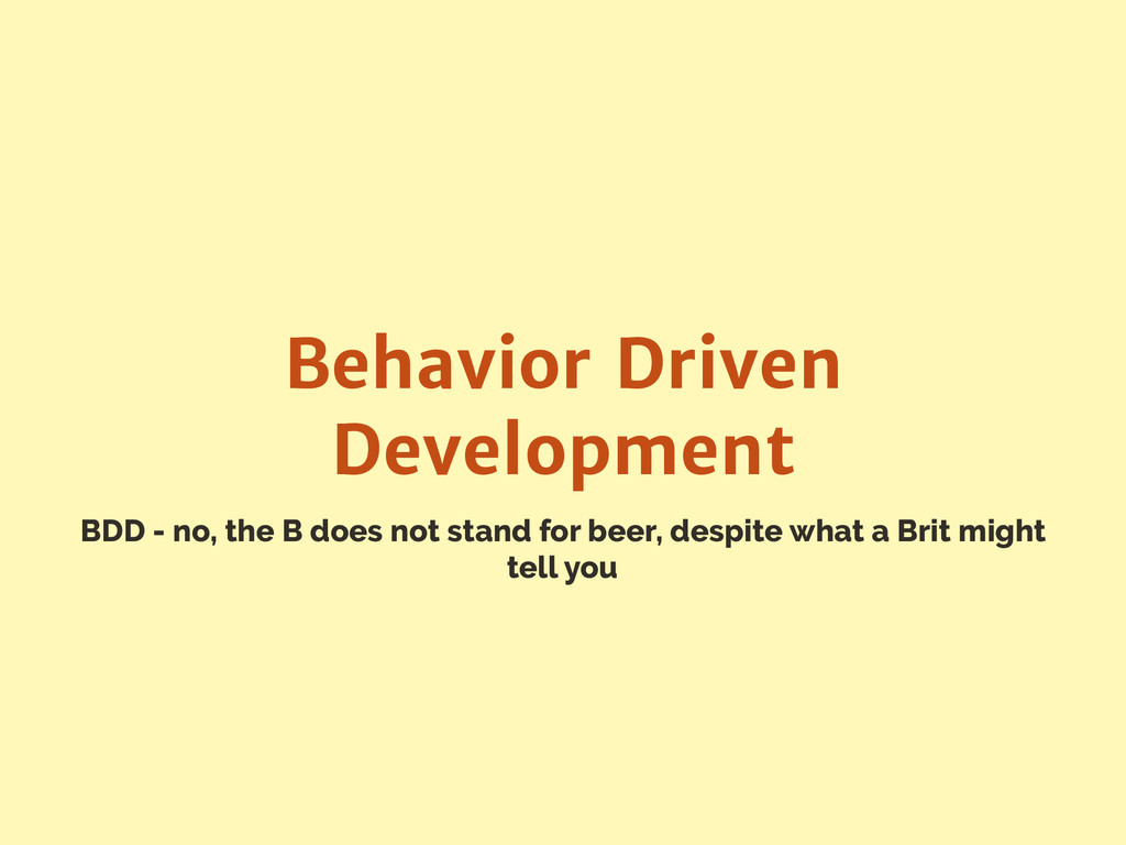 BDD - no, the B does not stand for beer, despit...