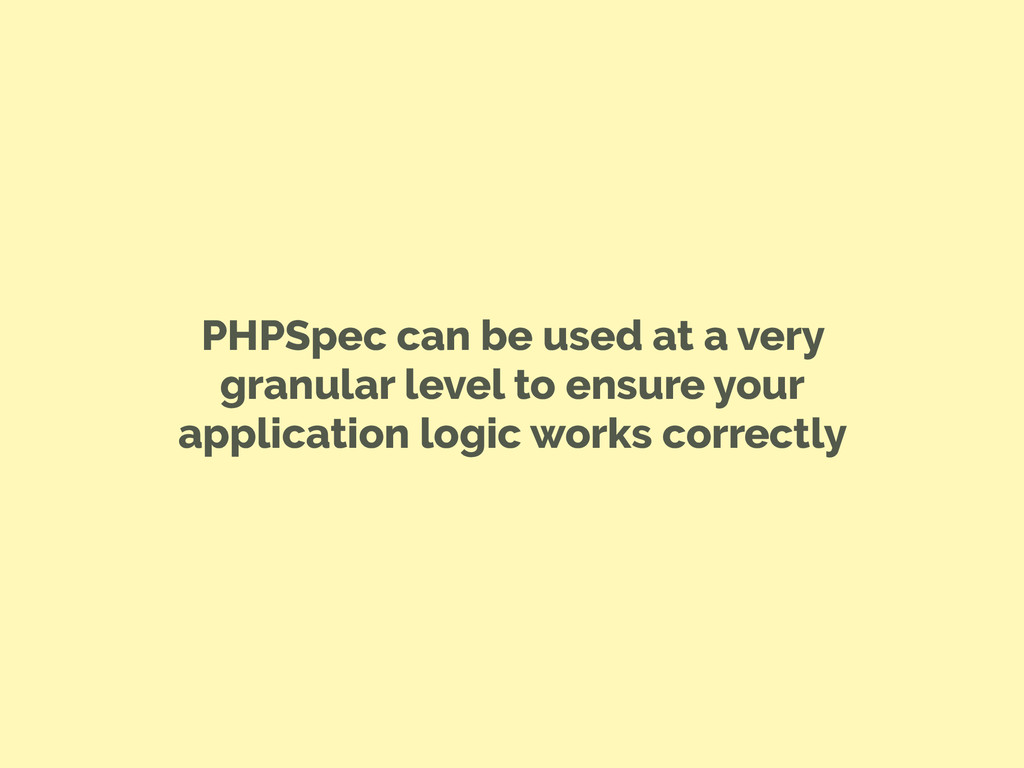PHPSpec can be used at a very granular level to...