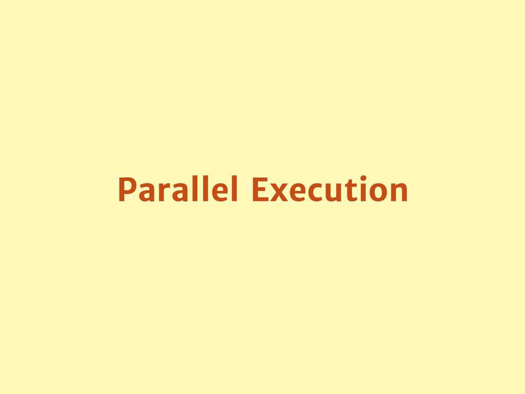 Parallel Execution