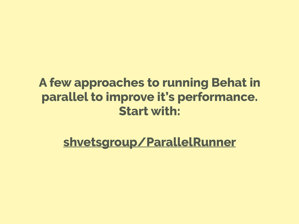 A few approaches to running Behat in parallel t...