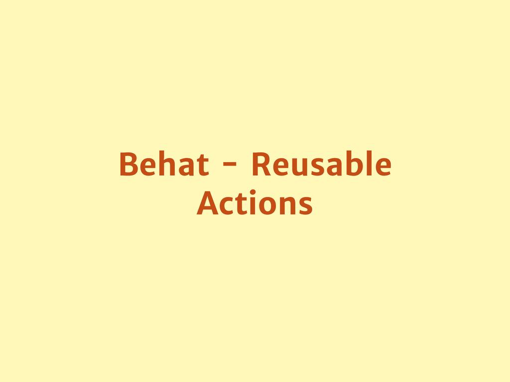 Behat - Reusable Actions