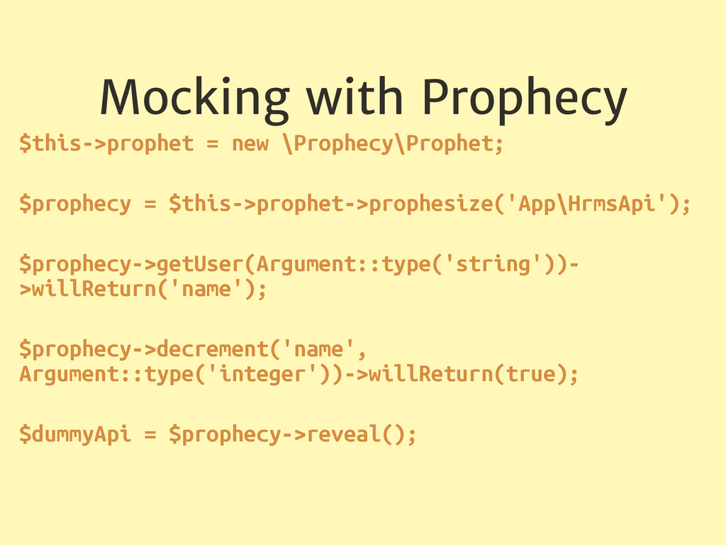 Mocking with Prophecy $this->prophet = new \Pro...