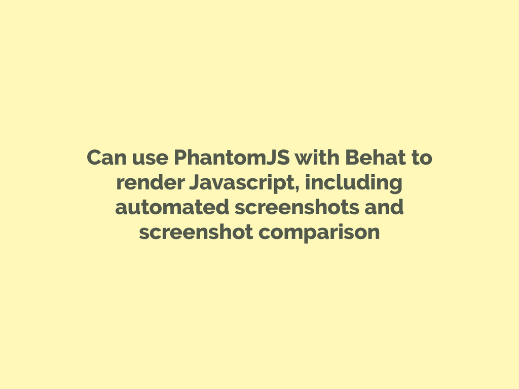 Can use PhantomJS with Behat to render Javascri...