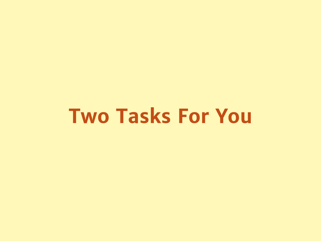 Two Tasks For You
