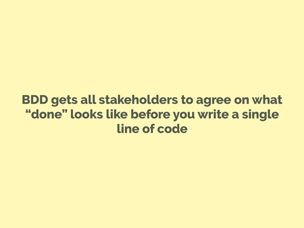 """BDD gets all stakeholders to agree on what """"don..."""