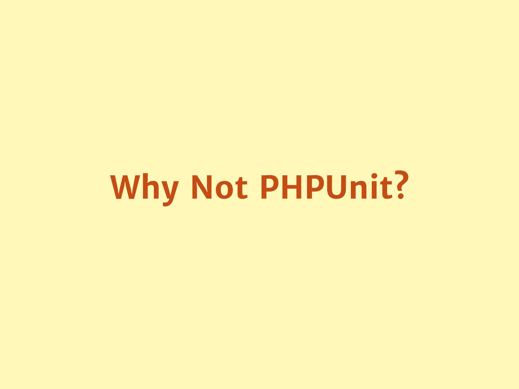 Why Not PHPUnit?