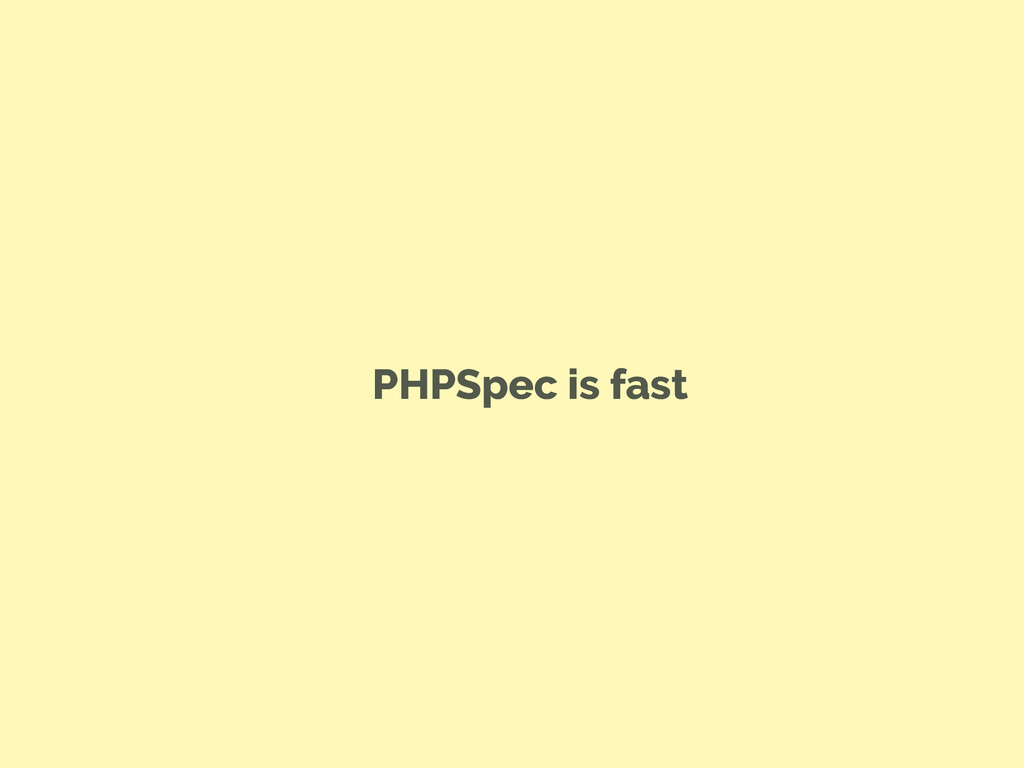 PHPSpec is fast