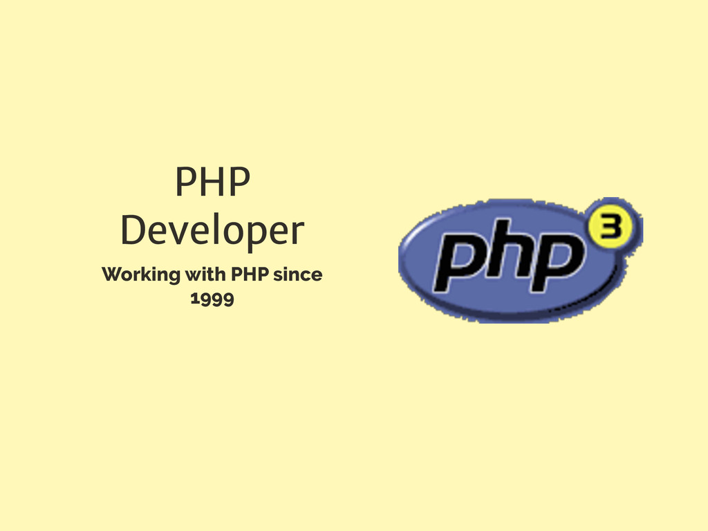 PHP Developer Working with PHP since 1999