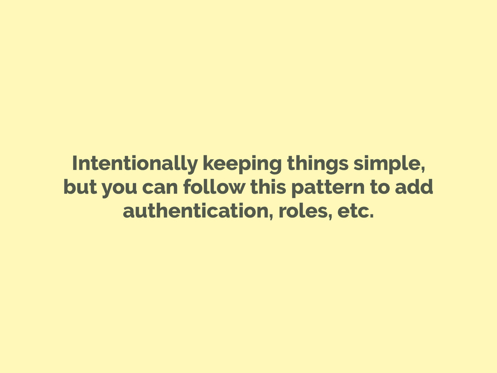 Intentionally keeping things simple, but you ca...