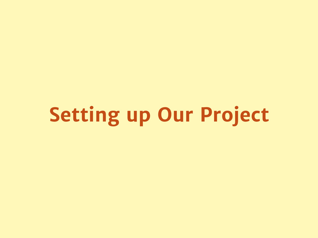 Setting up Our Project