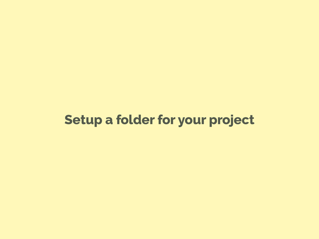 Setup a folder for your project