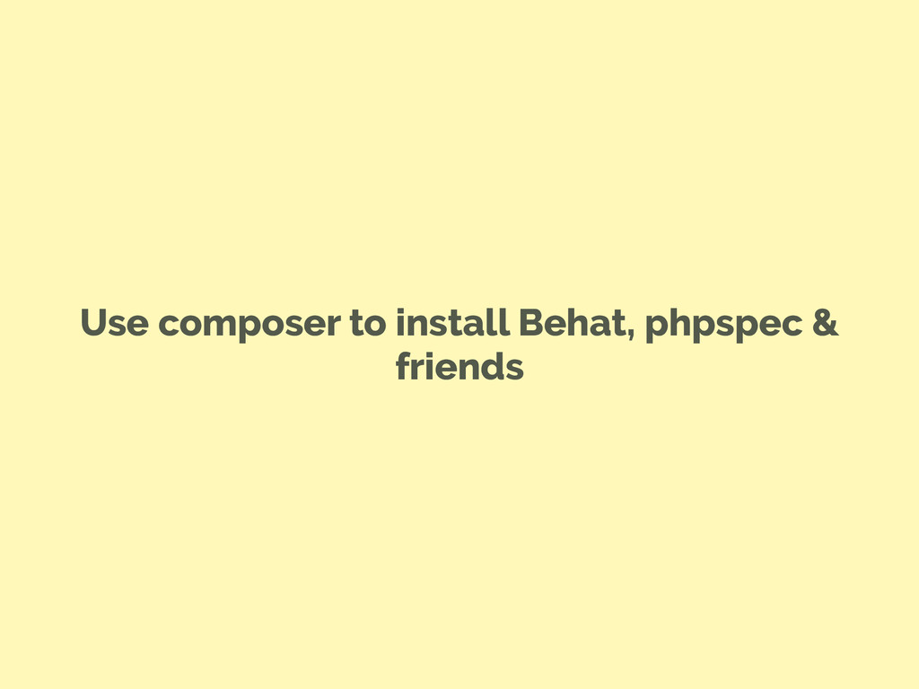 Use composer to install Behat, phpspec & friends