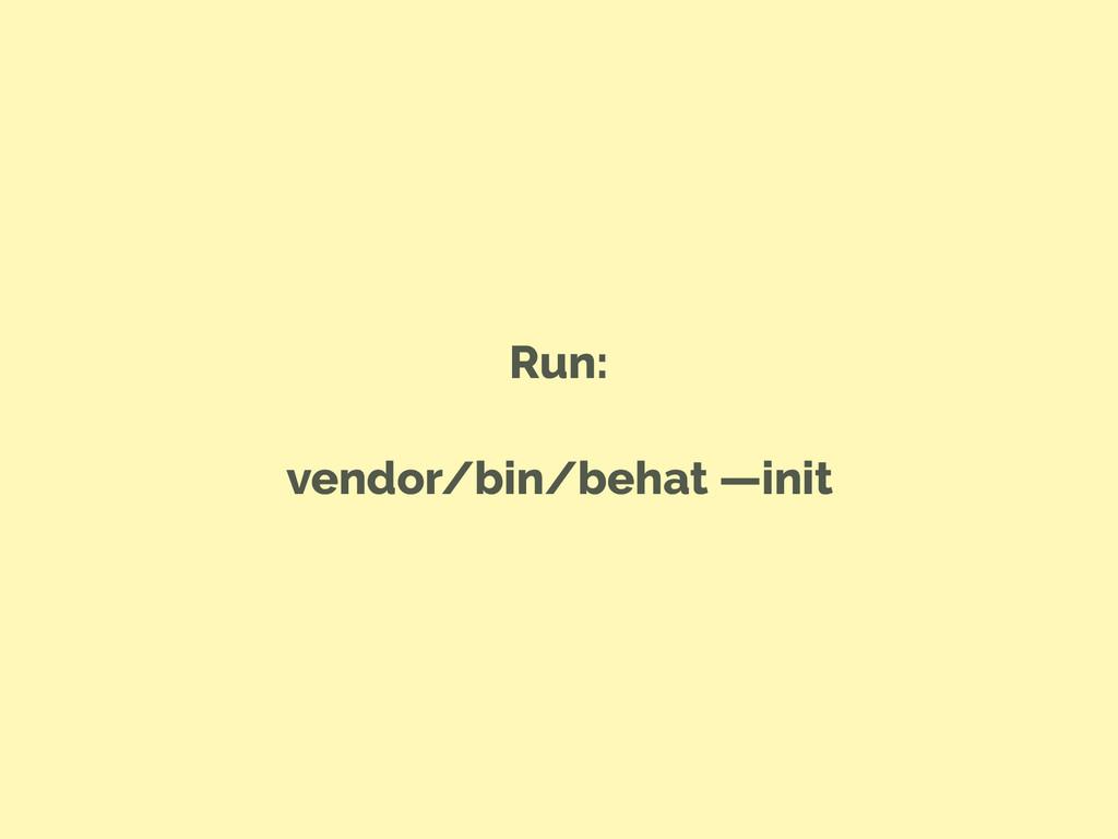 Run: vendor/bin/behat —init