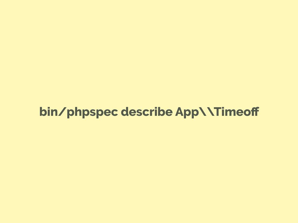 bin/phpspec describe App\\Timeoff