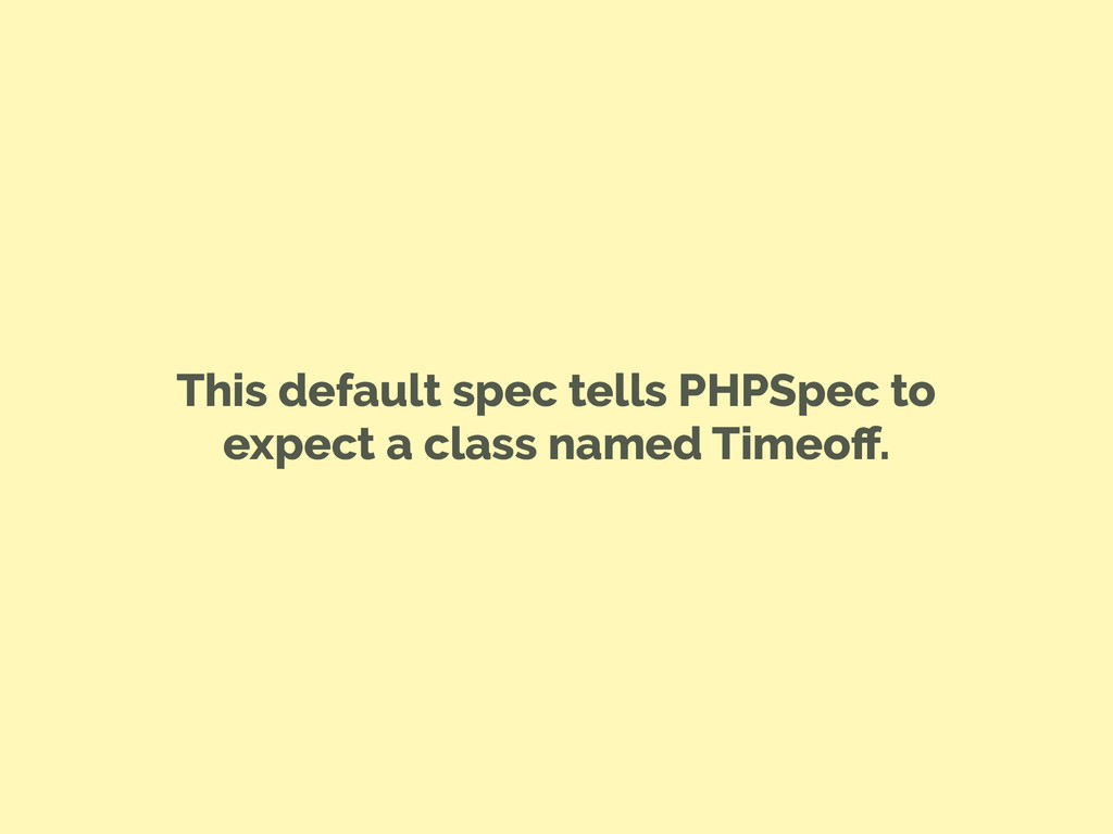 This default spec tells PHPSpec to expect a cla...