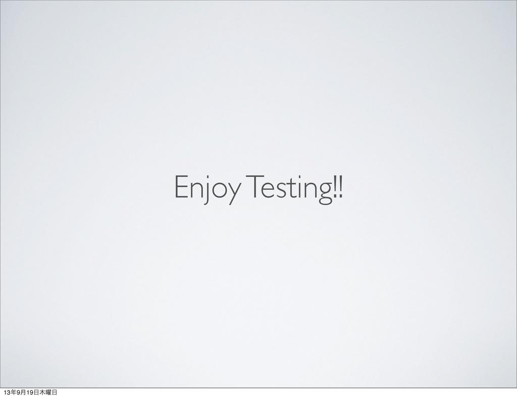 Enjoy Testing!! 139݄19༵