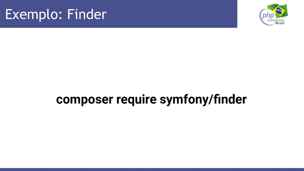 Exemplo: Finder composer require symfony/finder