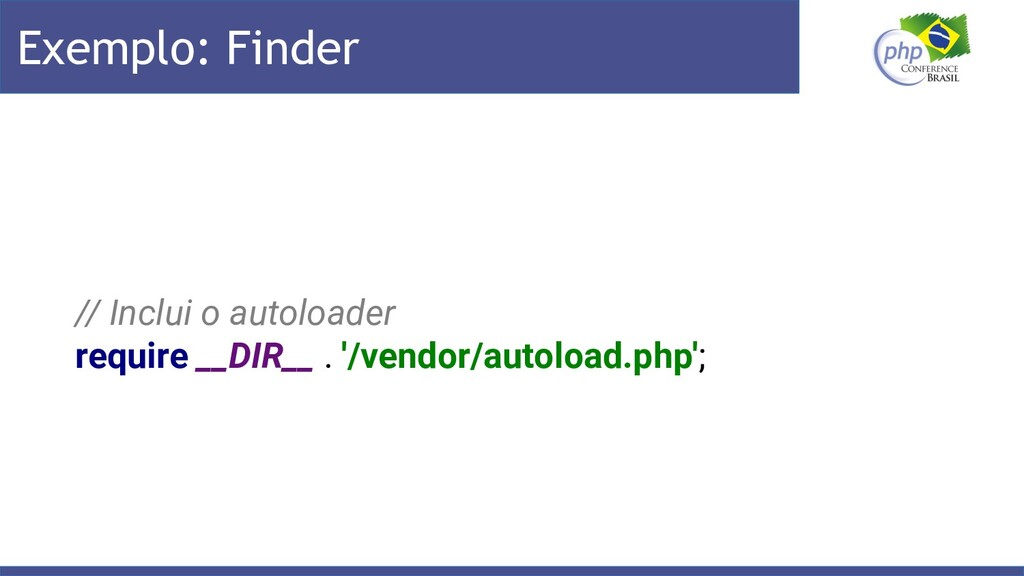 Exemplo: Finder // Inclui o autoloader require ...