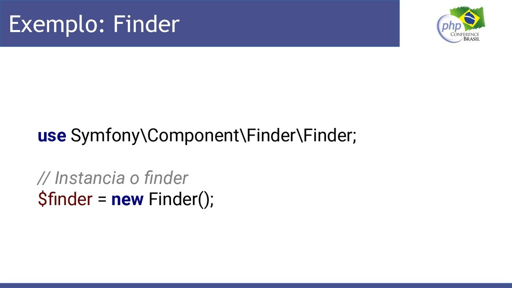 Exemplo: Finder use Symfony\Component\Finder\Fi...