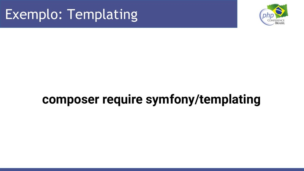 Exemplo: Templating composer require symfony/te...