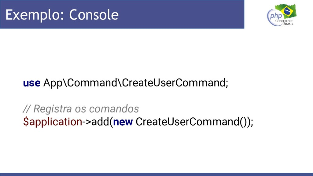 Exemplo: Console use App\Command\CreateUserComm...