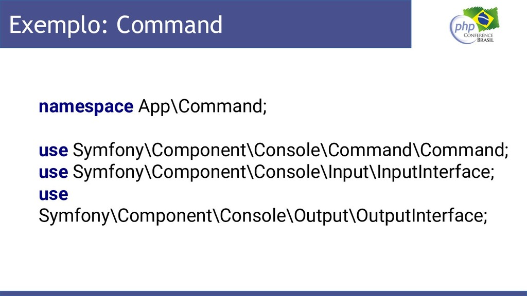 Exemplo: Command namespace App\Command; use Sym...