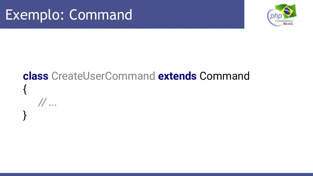 Exemplo: Command class CreateUserCommand extend...