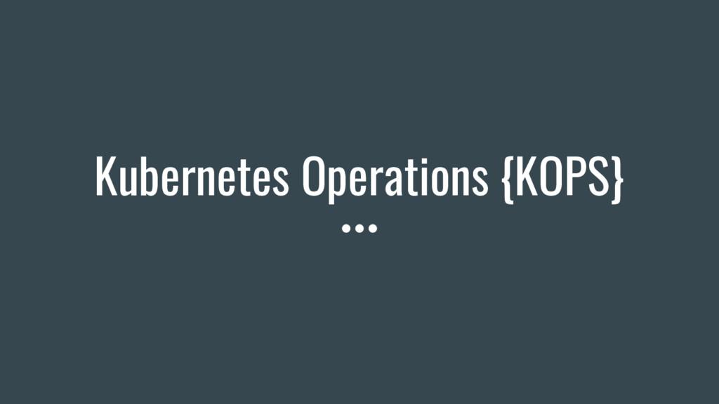 Kubernetes Operations {KOPS}