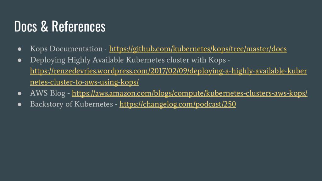 Docs & References ● Kops Documentation - https:...