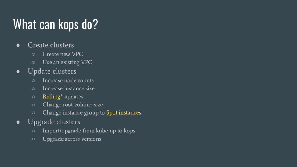 What can kops do? ● Create clusters ○ Create ne...