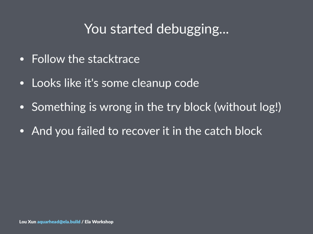 You$started$debugging... • Follow&the&stacktrac...