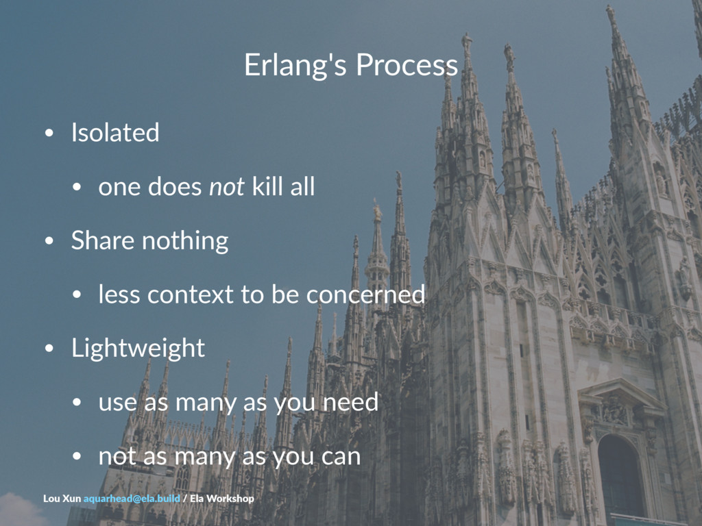 Erlang's)Process • Isolated • one+does+not+kill...