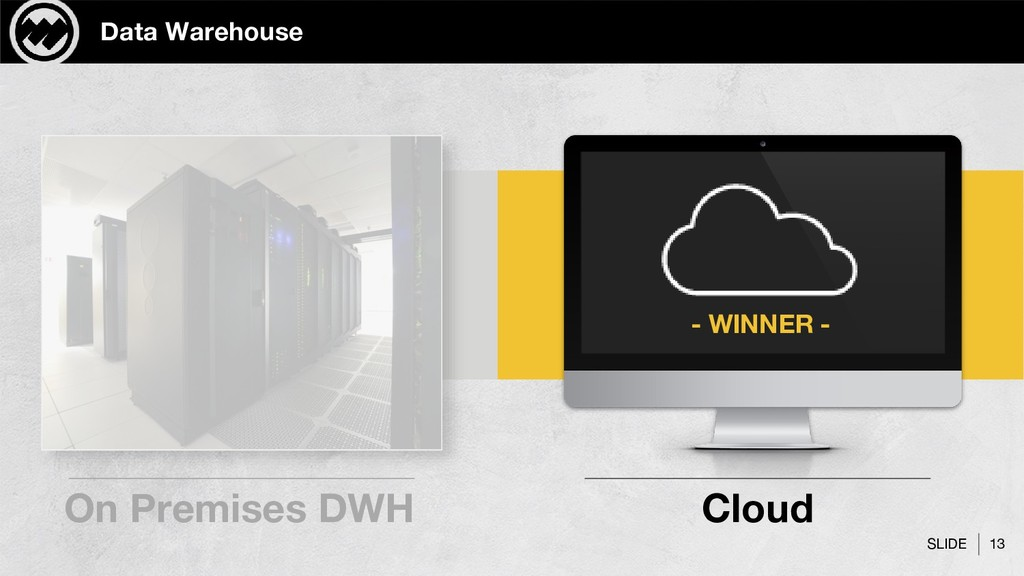 SLIDE 13 Data Warehouse On Premises DWH Cloud -...
