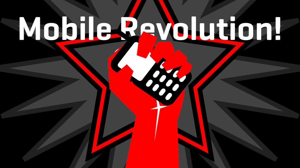 Mobile Revolution!